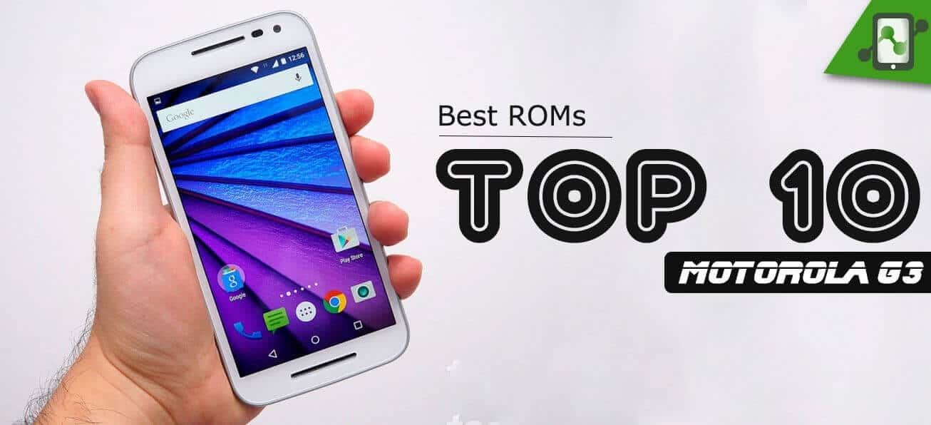 Top 10 Best Custom ROMs for Motorola Moto G3 2015